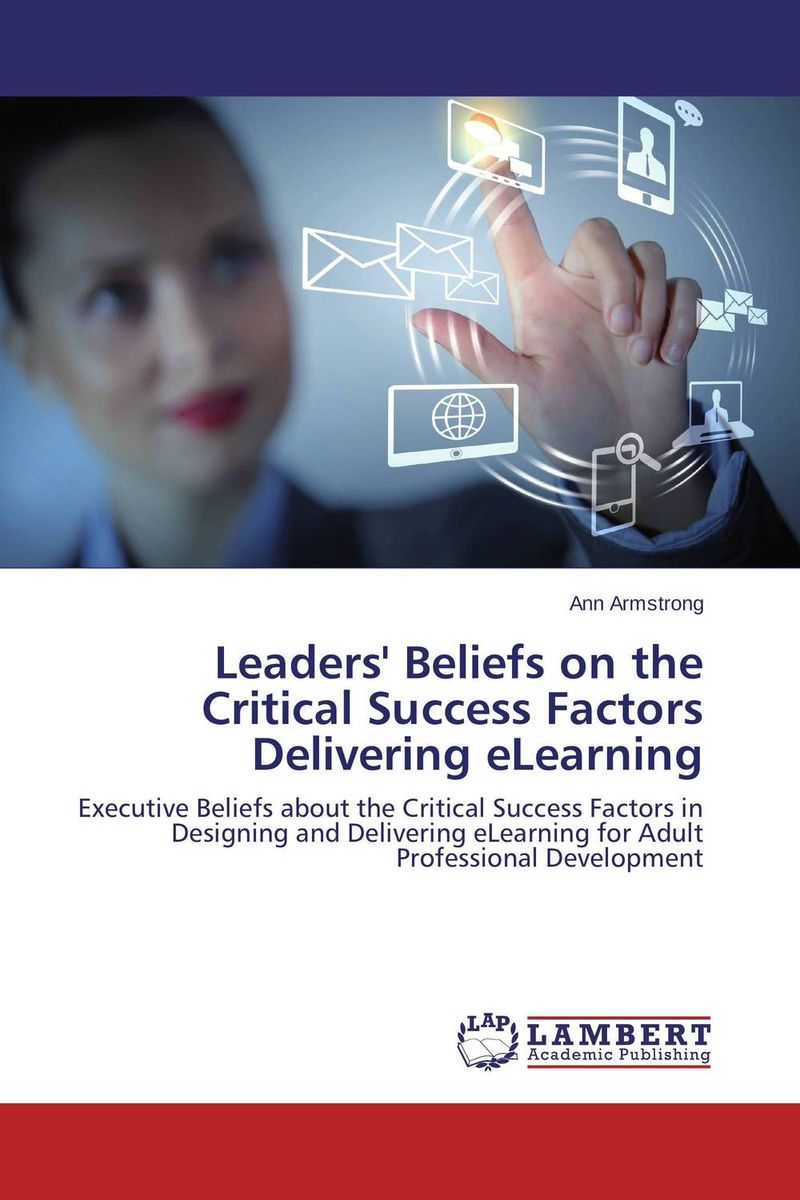 Leaders' Beliefs on the Critical Success Factors Delivering eLearning