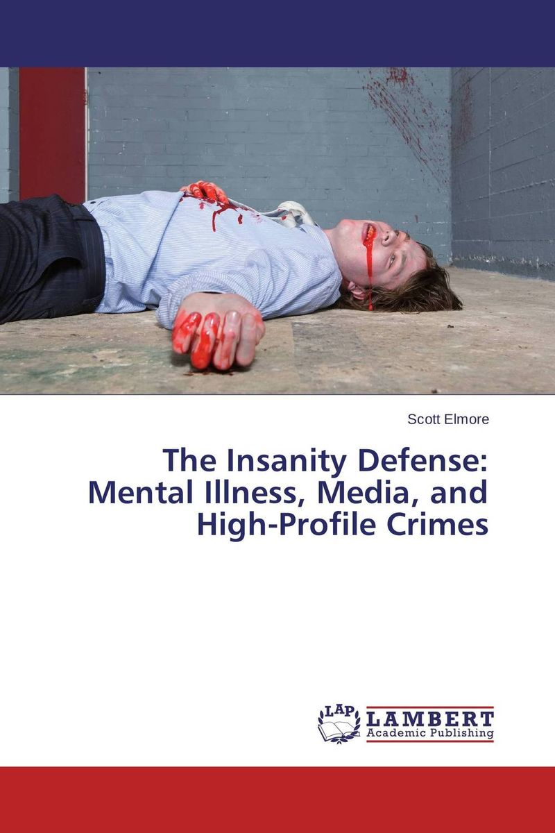 The Insanity Defense: Mental Illness, Media, and High-Profile Crimes homelessness housing and mental illness