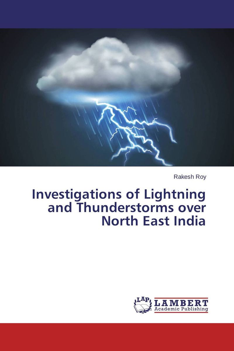 Investigations of Lightning and Thunderstorms over North East India