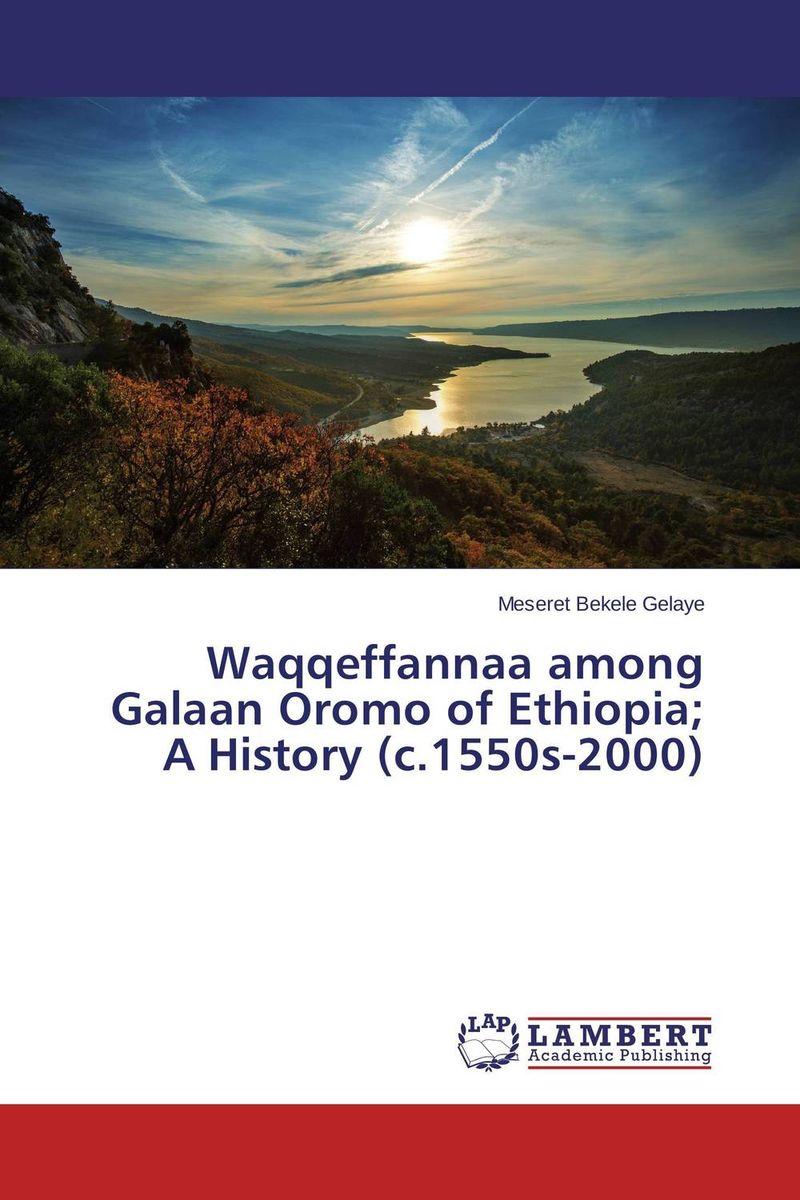 где купить Waqqeffannaa among Galaan Oromo of Ethiopia; A History (c.1550s-2000) по лучшей цене