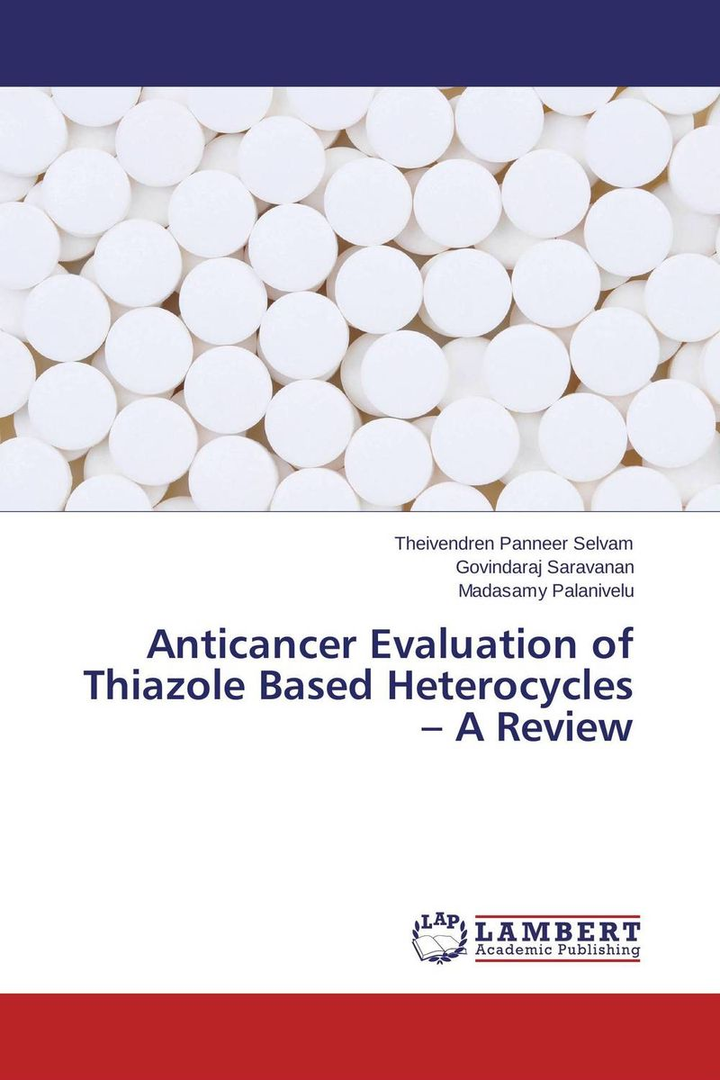 Anticancer Evaluation of Thiazole Based Heterocycles – A Review rakesh kumar ameta and man singh quatroammonimuplatinate and anticancer chemistry of platinum via dfi