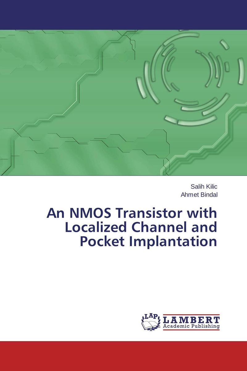 An NMOS Transistor with Localized Channel and Pocket Implantation  orhan karabulut implantation effect on gase single crystal