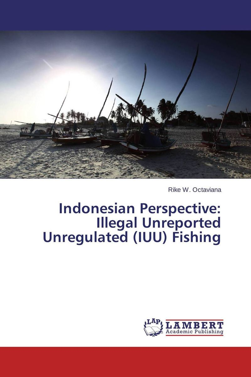 Indonesian Perspective: Illegal Unreported Unregulated (IUU) Fishing illegal