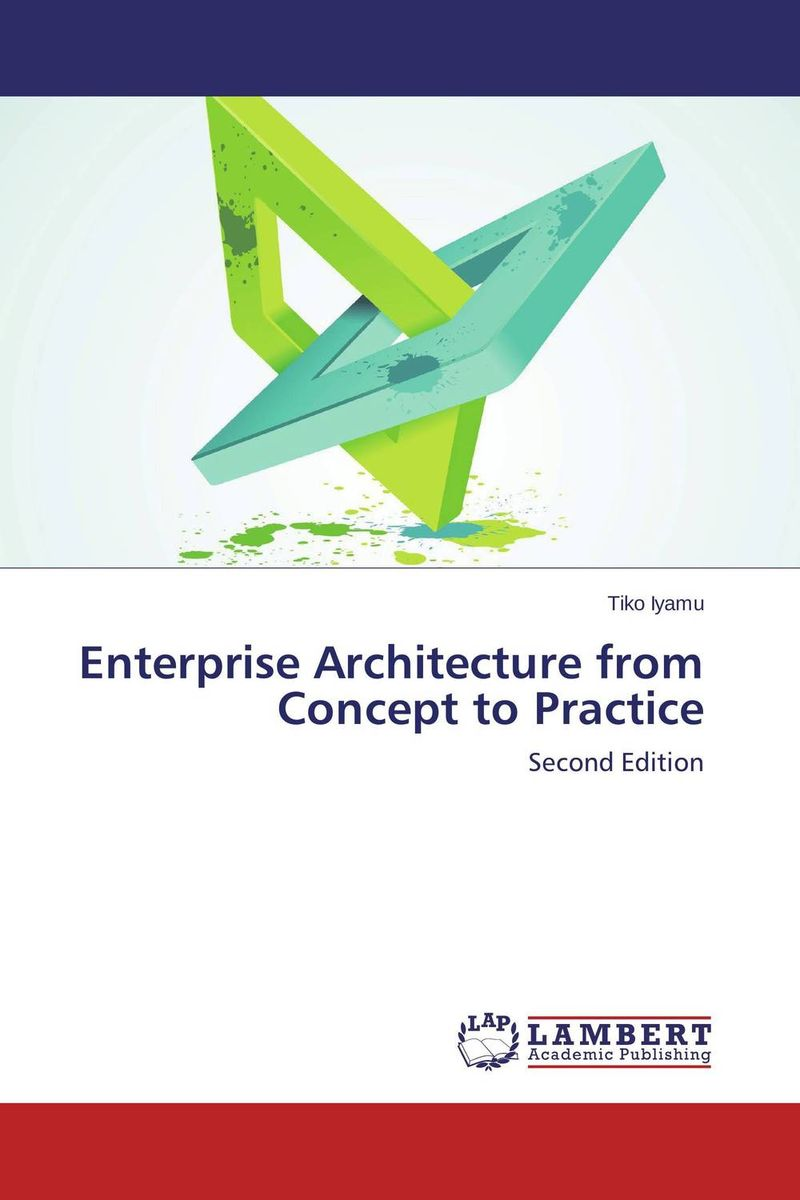 Enterprise Architecture from Concept to Practice tiko iyamu enterprise architecture from concept to practice