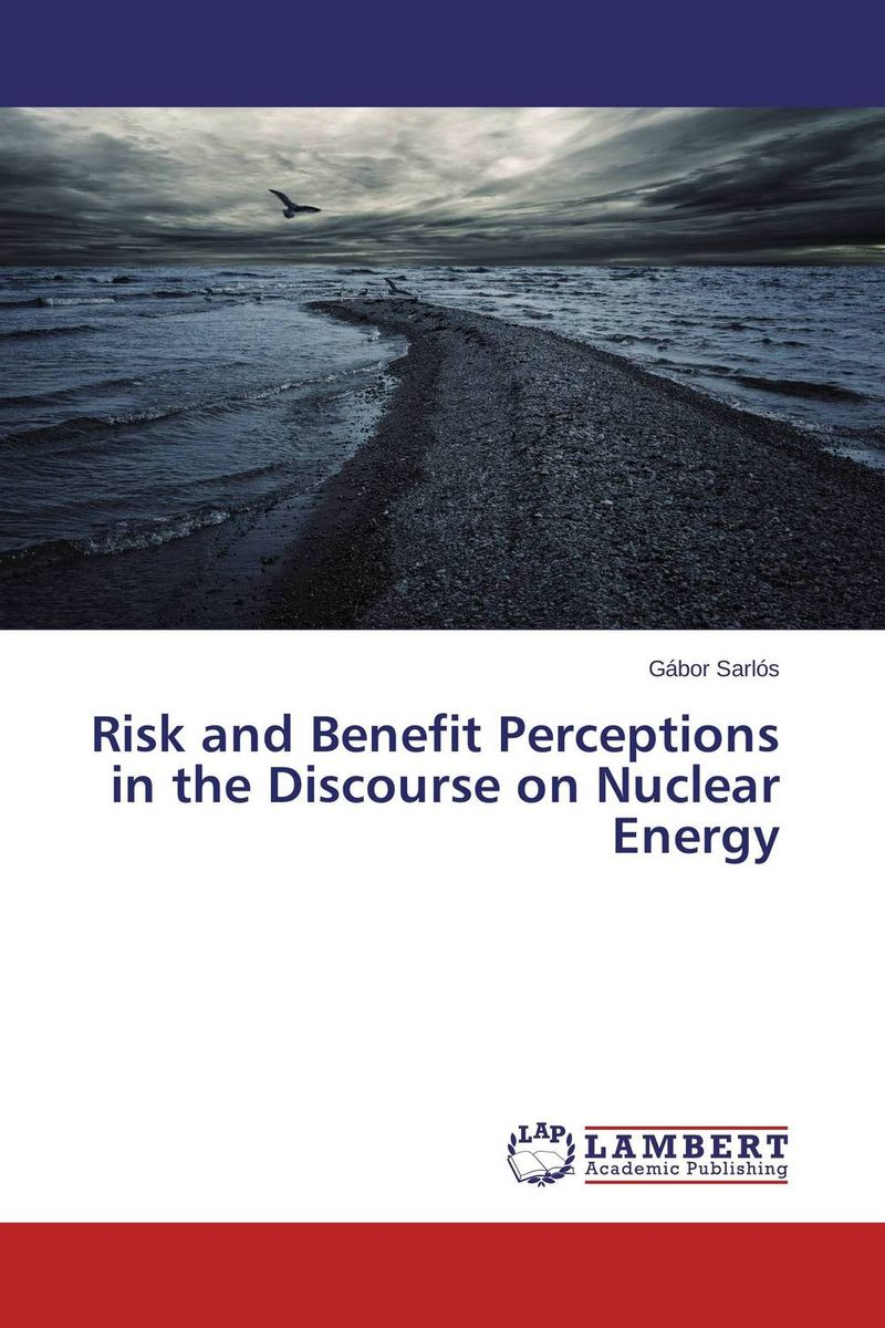 Risk and Benefit Perceptions in the Discourse on Nuclear Energy paula boehme the perceptions of work life balance benefits