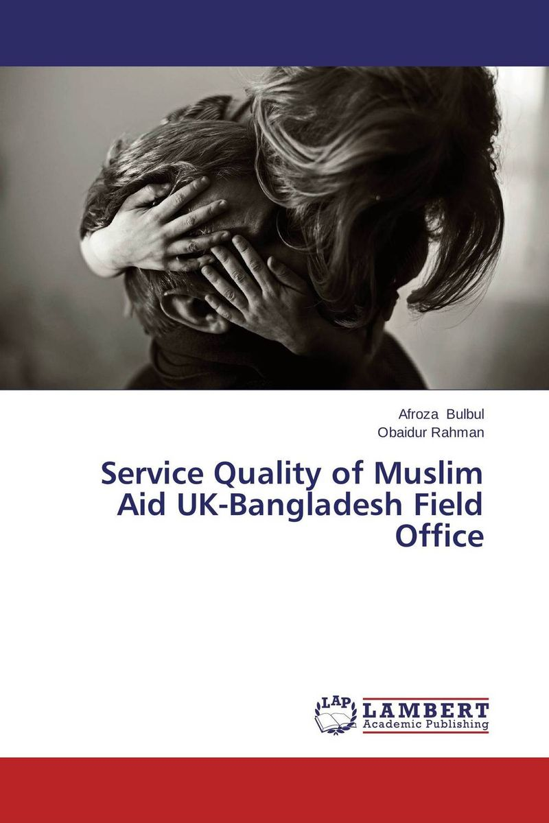 Service Quality of Muslim Aid UK-Bangladesh Field Office michel chevalier luxury retail management how the world s top brands provide quality product and service support