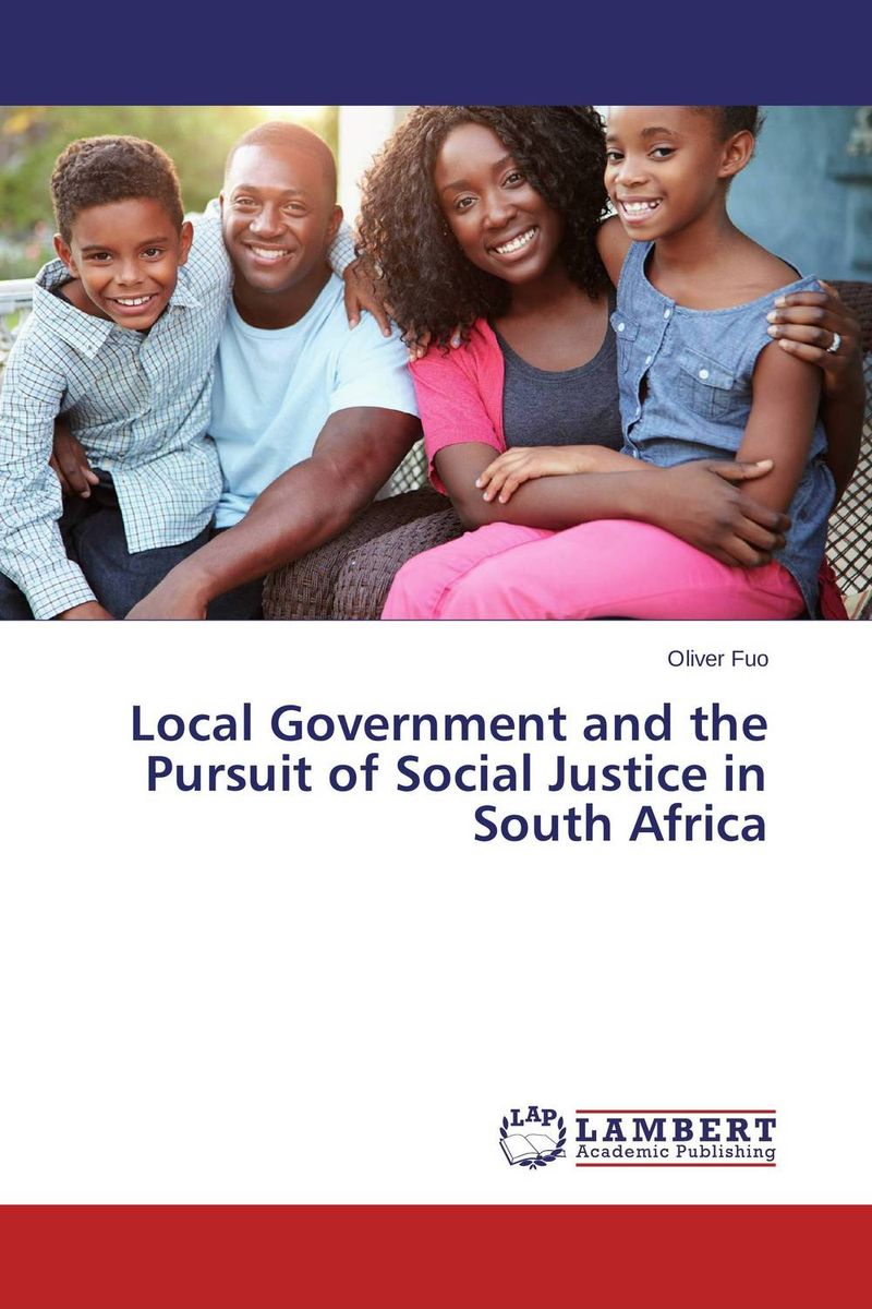 Local Government and the Pursuit of Social Justice in South Africa huong phan reforming local government in vietnam