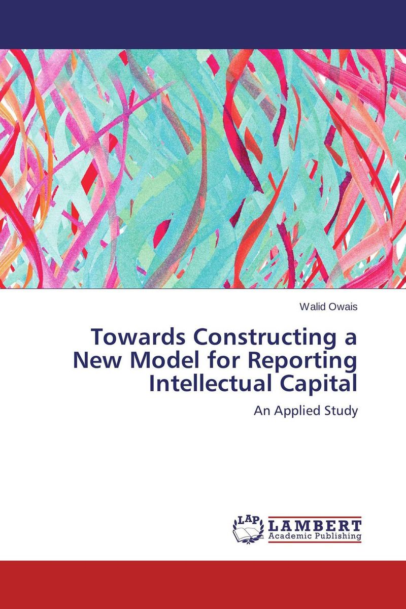 Towards Constructing a New Model for Reporting Intellectual Capital perspectives on intellectual capital multidisciplinary insights into management measurement and reporting