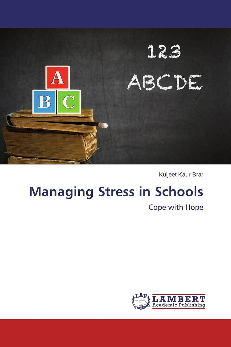 Managing Stress in Schools benjamin bonetti how to stress less simple ways to stop worrying and take control of your future