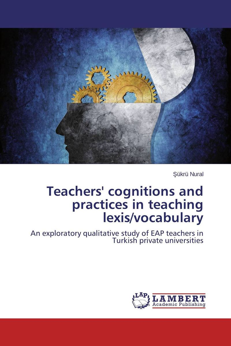 Teachers' cognitions and practices in teaching lexis/vocabulary the principal s role in getting teachers to collaborate