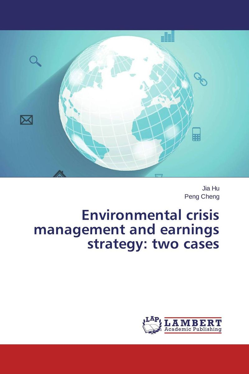Environmental crisis management and earnings strategy: two cases teach yourself change and crisis management