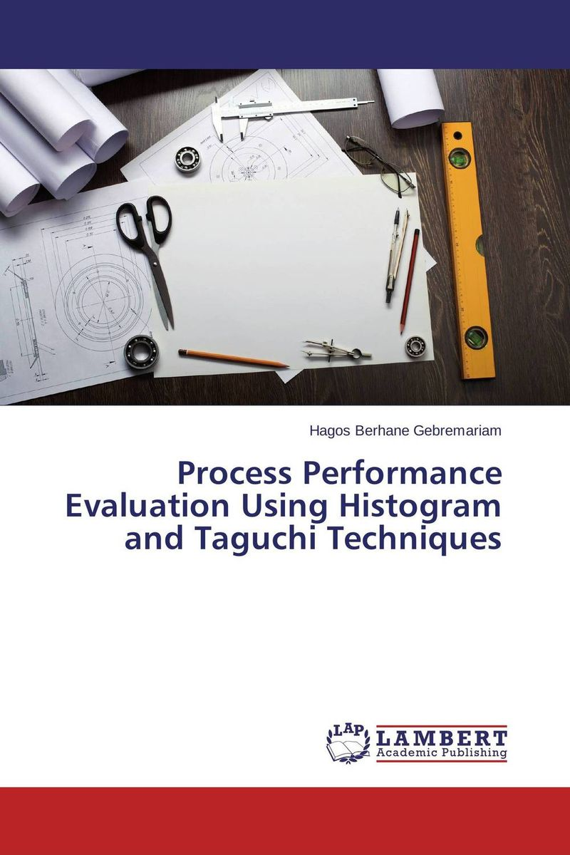 Process Performance Evaluation Using Histogram and Taguchi Techniques process oriented performance evaluation concepts and methodology