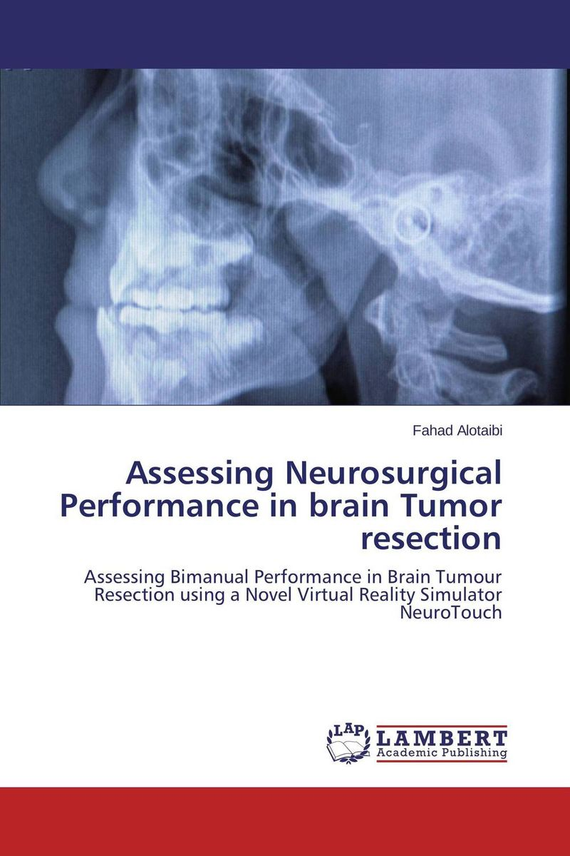 Assessing Neurosurgical Performance in brain Tumor resection amburanjan santra rakesh kumar and c s bal evaluation of brain tumor recurrence role of pet spect mr