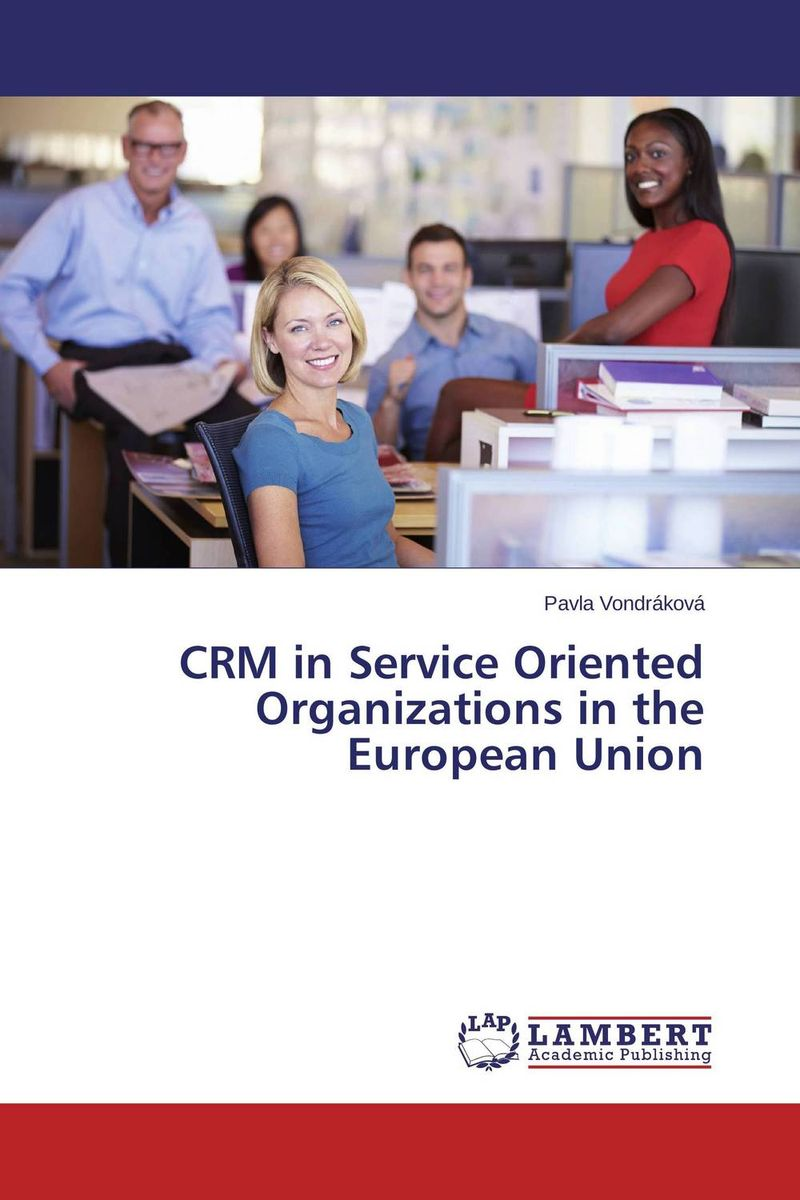 CRM in Service Oriented Organizations in the European Union crm emerging practices in agrochemical industry