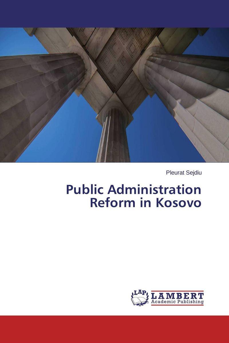 Public Administration Reform in Kosovo андрей зберовский 13 способов преодолеть кризис любовных отношений