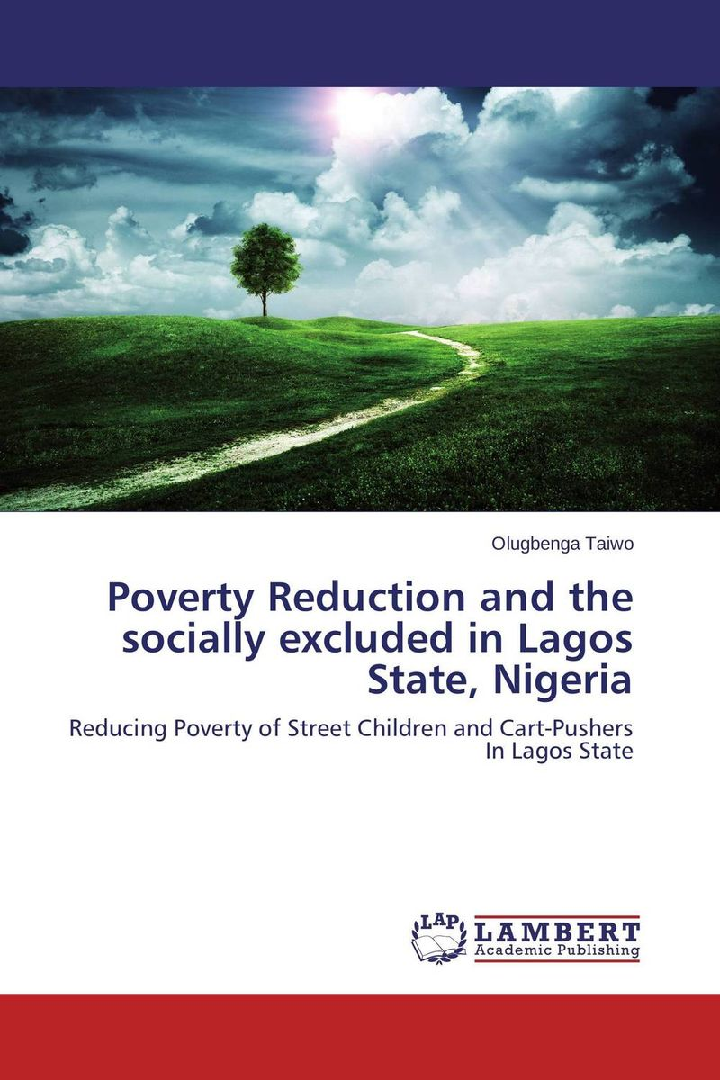 Poverty Reduction and the socially excluded in Lagos State, Nigeria impact of youth unemployment on crime rate in lagos state nigeria