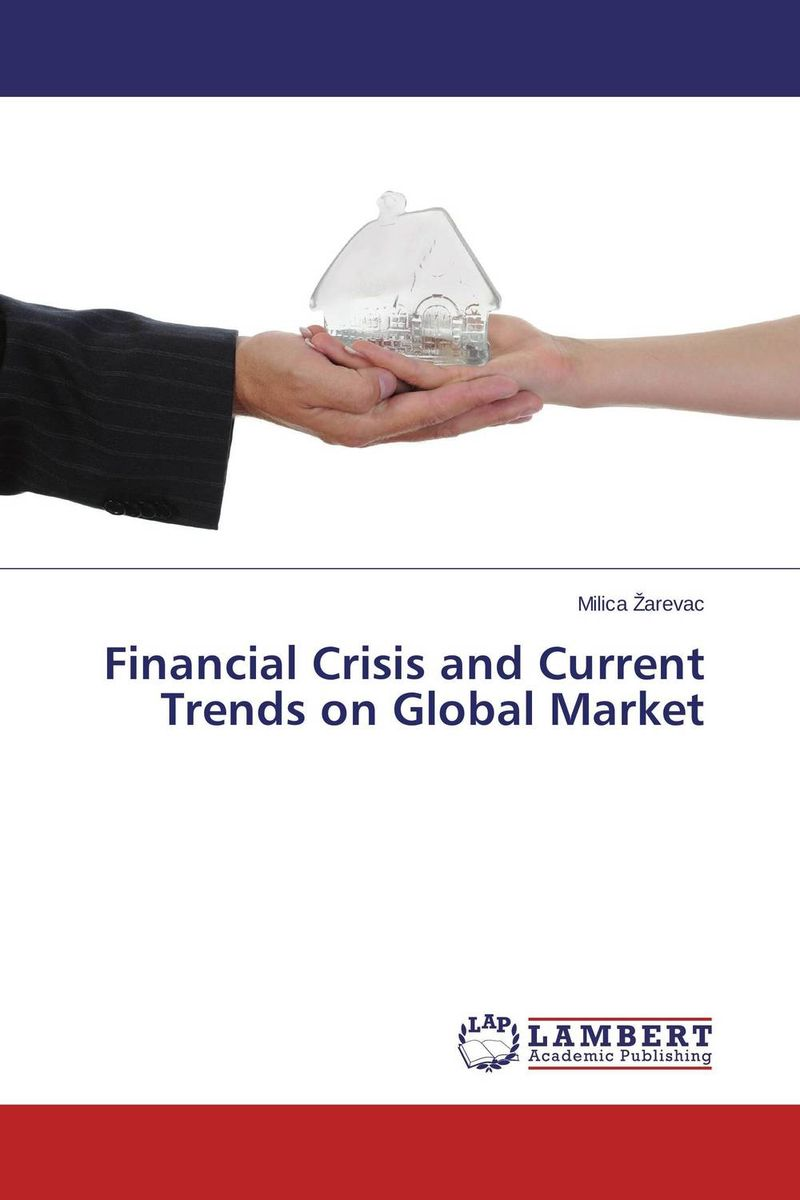 Financial Crisis and Current Trends on Global Market from financial crisis to economic and political distress