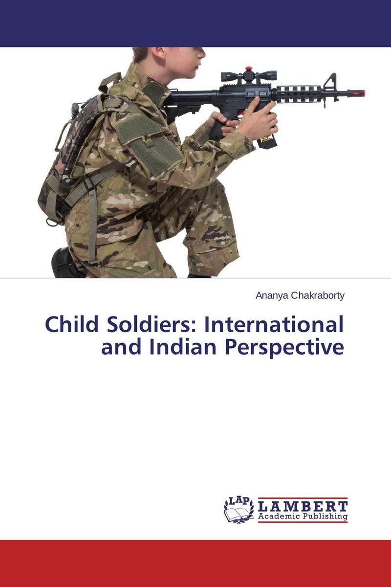 Child Soldiers: International and Indian Perspective give me the child