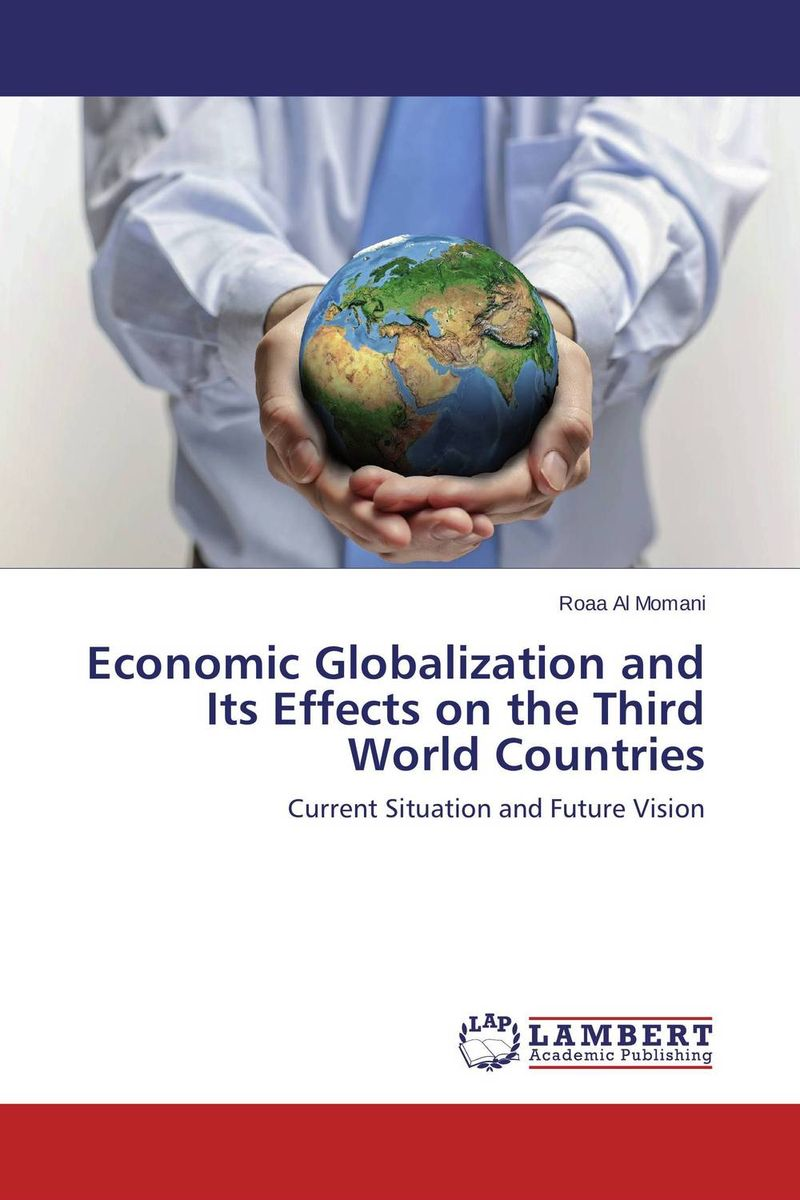 Economic Globalization and Its Effects on the Third World Countries globalization and world society