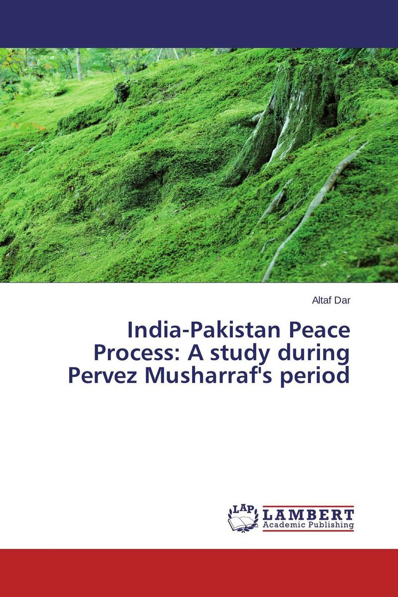 India-Pakistan Peace Process: A study during Pervez Musharraf's period pakistan on the brink the future of pakistan afghanistan and the west
