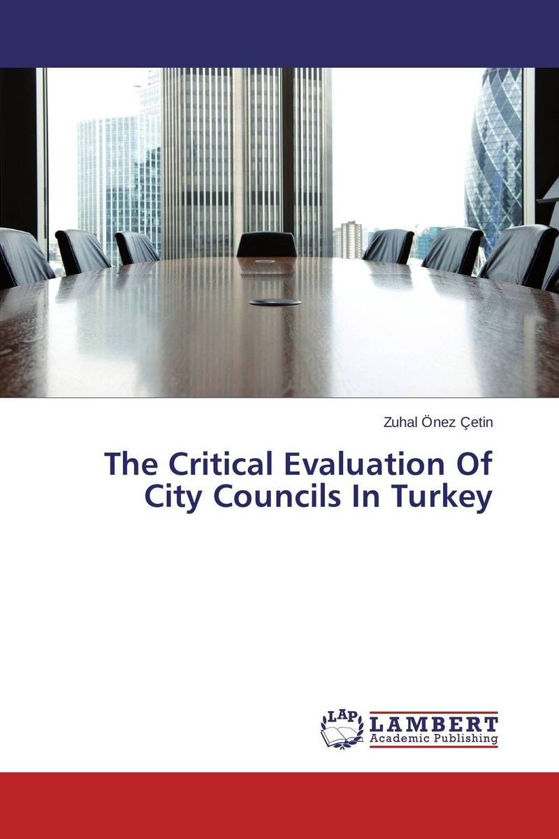 The Critical Evaluation Of City Councils In Turkey roger r thompson china s local councils in the age of constitutional reform 1898–1911