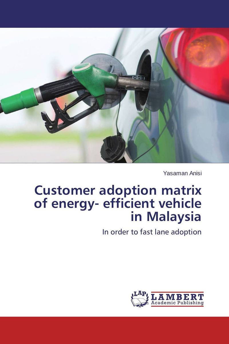 Customer adoption matrix of energy- efficient vehicle in Malaysia stephen brown free gift inside forget the customer develop marketease