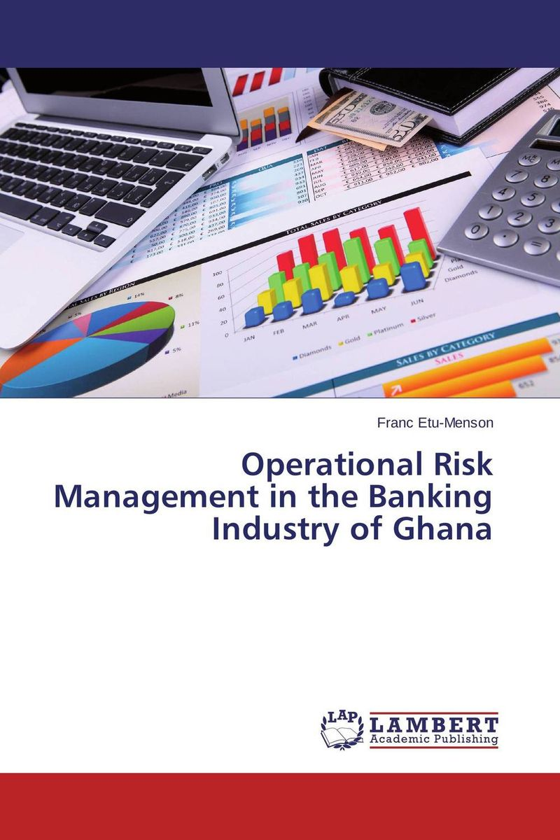 Operational Risk Management in the Banking Industry of Ghana  managing operational risk in financial markets