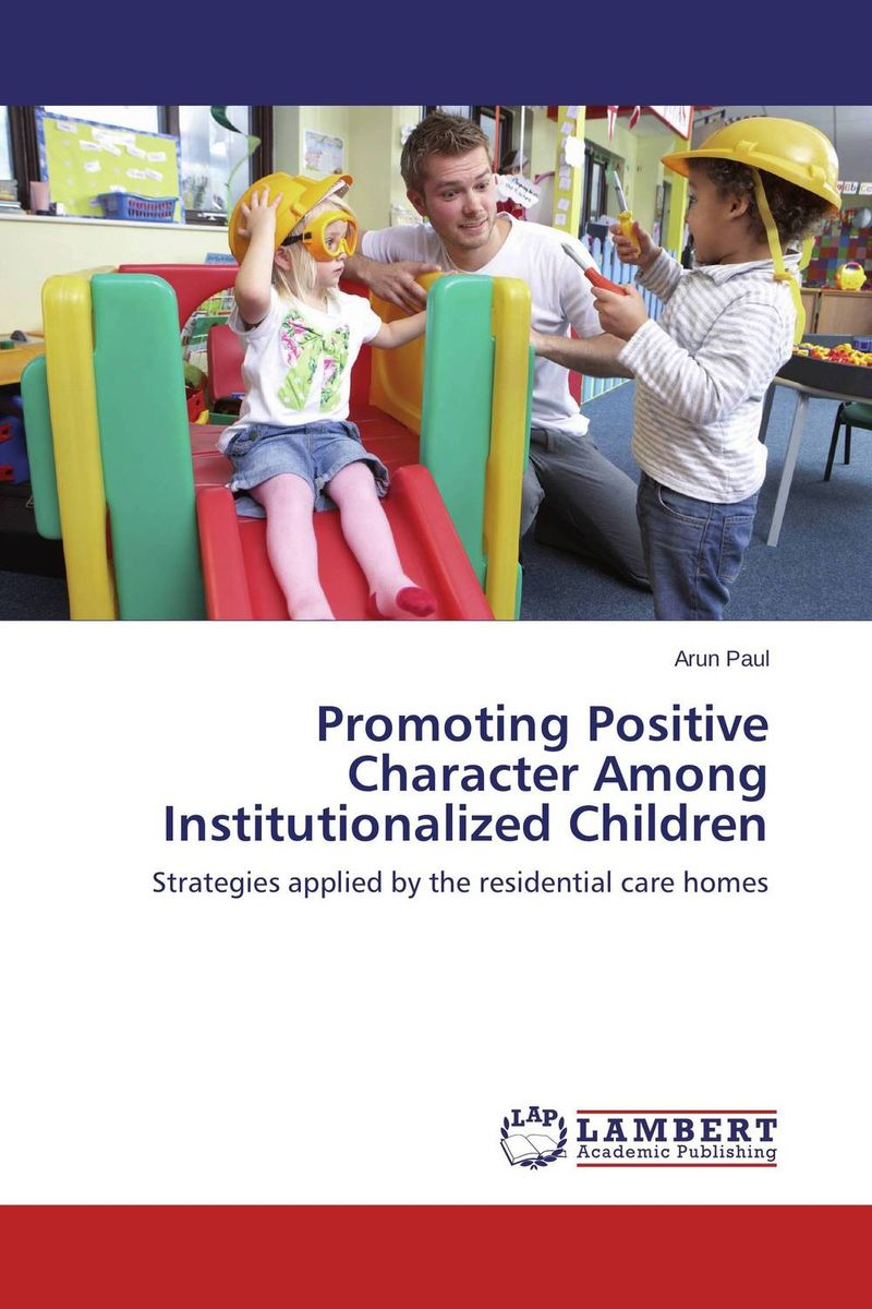 Promoting Positive Character Among Institutionalized Children role of school leadership in promoting moral integrity among students