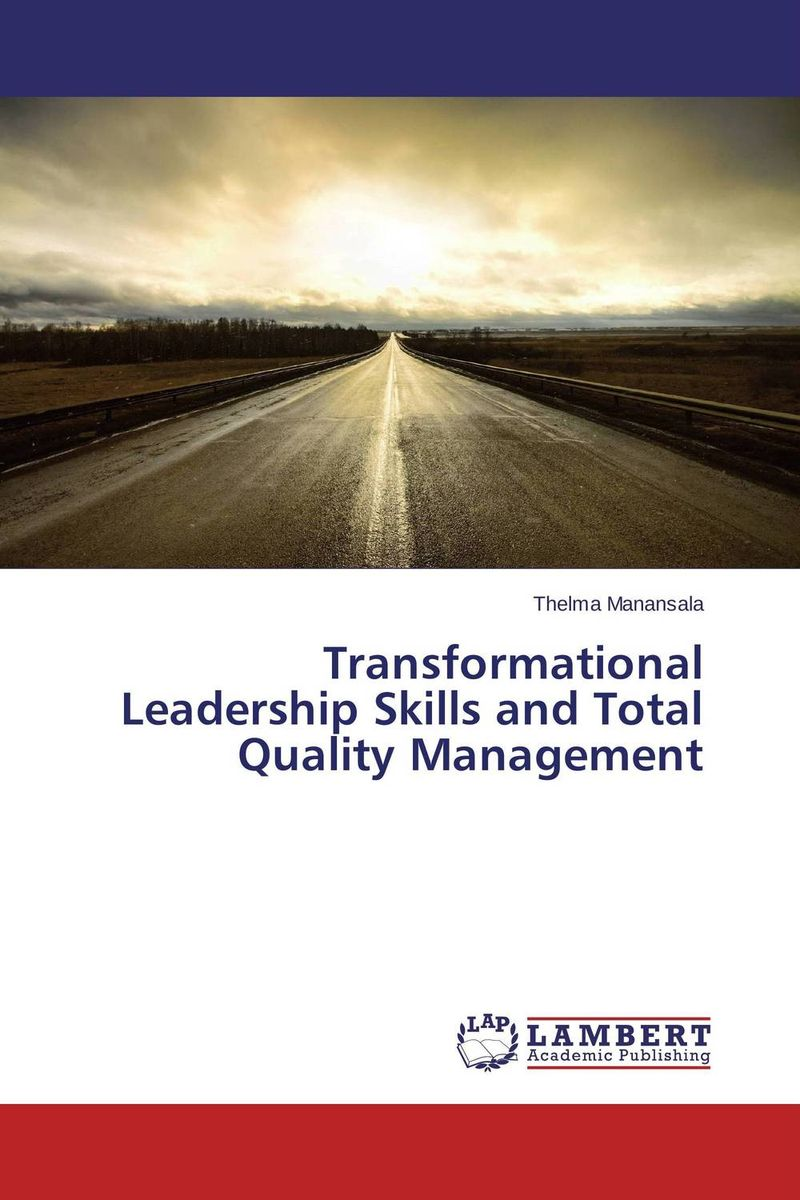 Transformational Leadership Skills and Total Quality Management transformational leadership and organisational learning