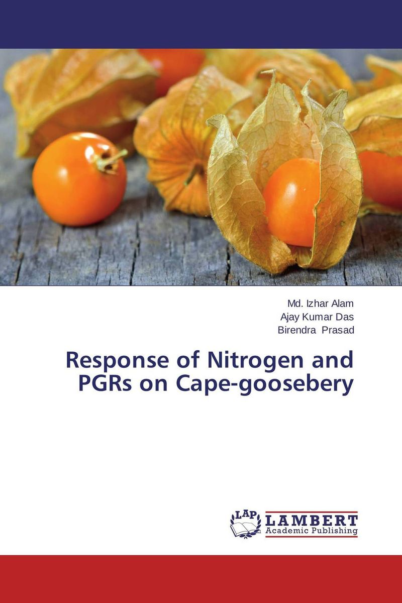 Response of Nitrogen and PGRs on Cape-goosebery subodh kumar and rakesh kumar response of organic nutrition and nitrogen on mustard brassica juncea