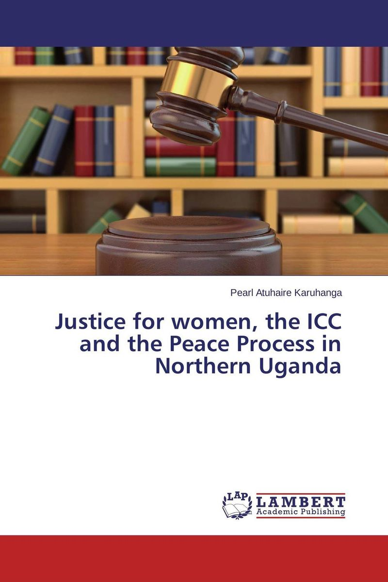 Justice for women, the ICC and the Peace Process in Northern Uganda sam stewart mutabazi mob justice in uganda lack of faith in the judicial process