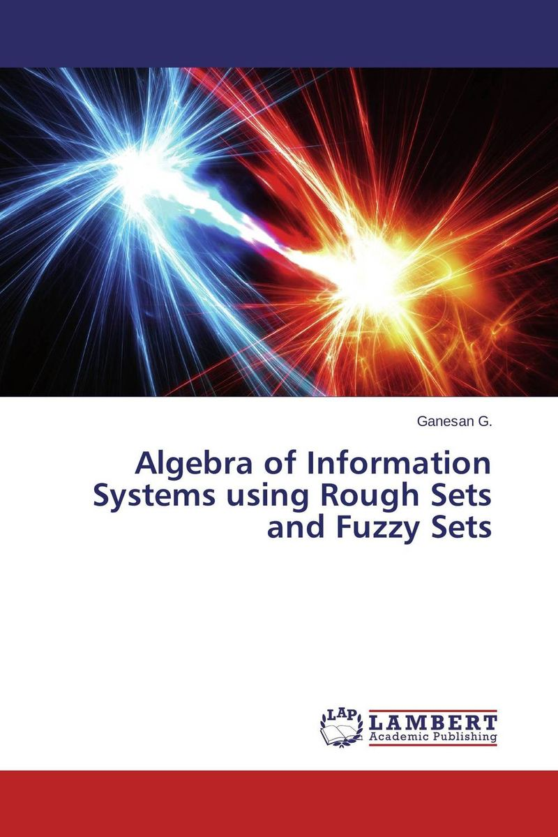 Algebra of Information Systems using Rough Sets and Fuzzy Sets fuzzy logic based information retrieval system