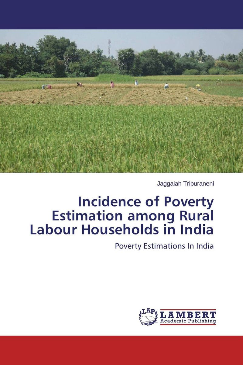 Incidence of Poverty Estimation among Rural Labour Households in India kenneth rosen d investing in income properties the big six formula for achieving wealth in real estate