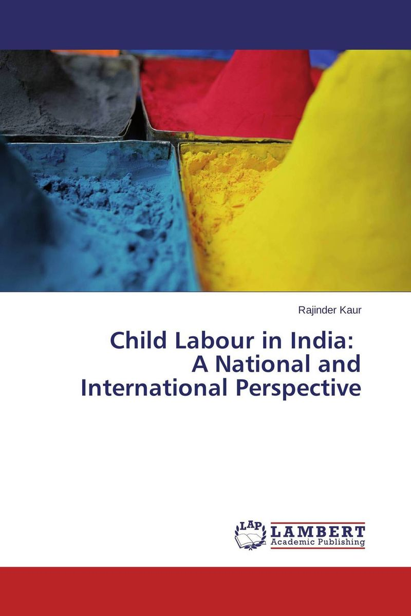 Child Labour in India: A National and International Perspective купить
