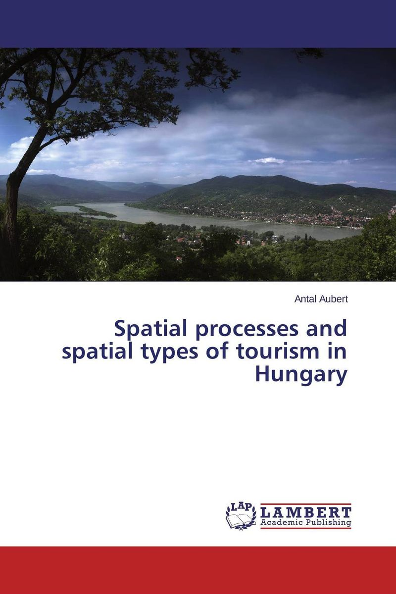 Spatial processes and spatial types of tourism in Hungary the ten types of human