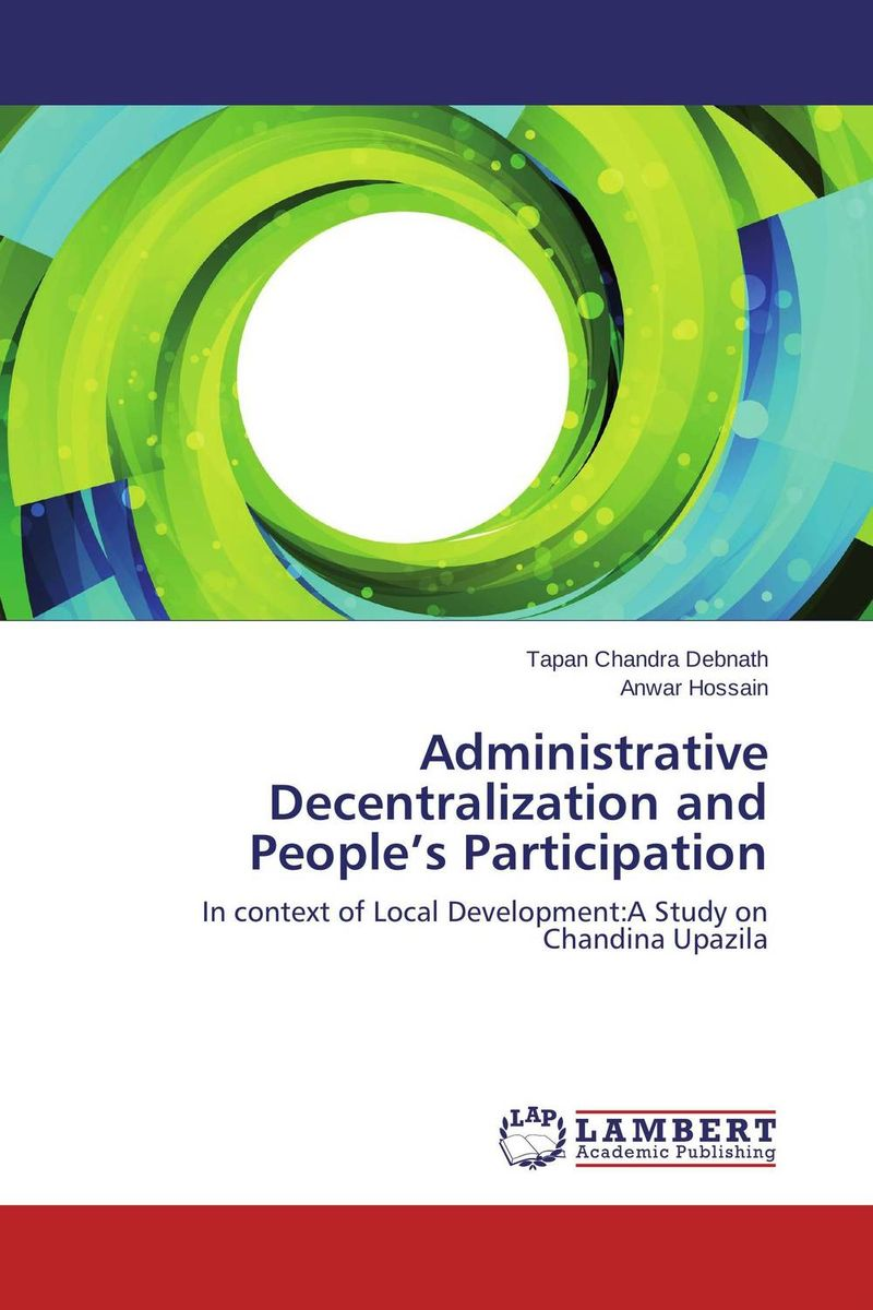 Administrative Decentralization and People's Participation administrative corruption in bangladesh a behavioural study