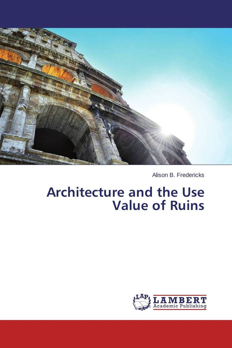 Architecture and the Use Value of Ruins ruins