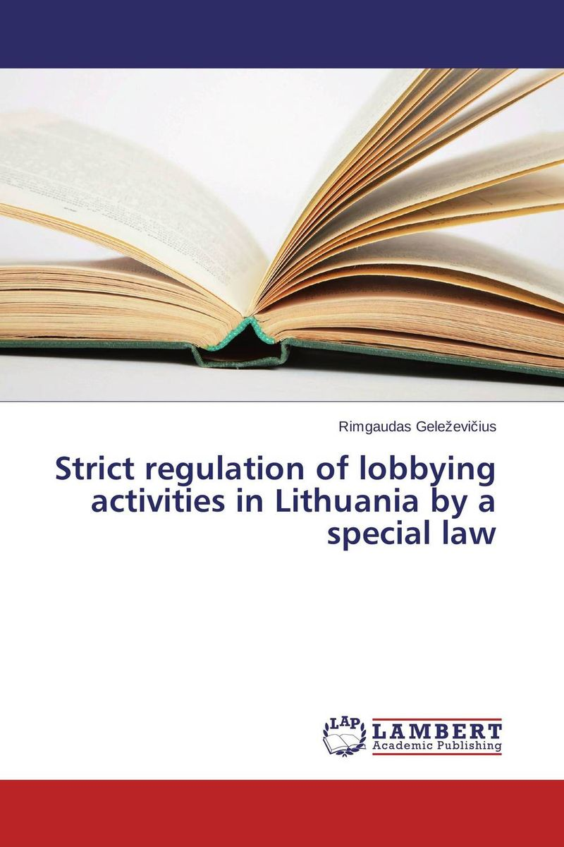 Strict regulation of lobbying activities in Lithuania by a special law morris a nunes basic legal forms for business