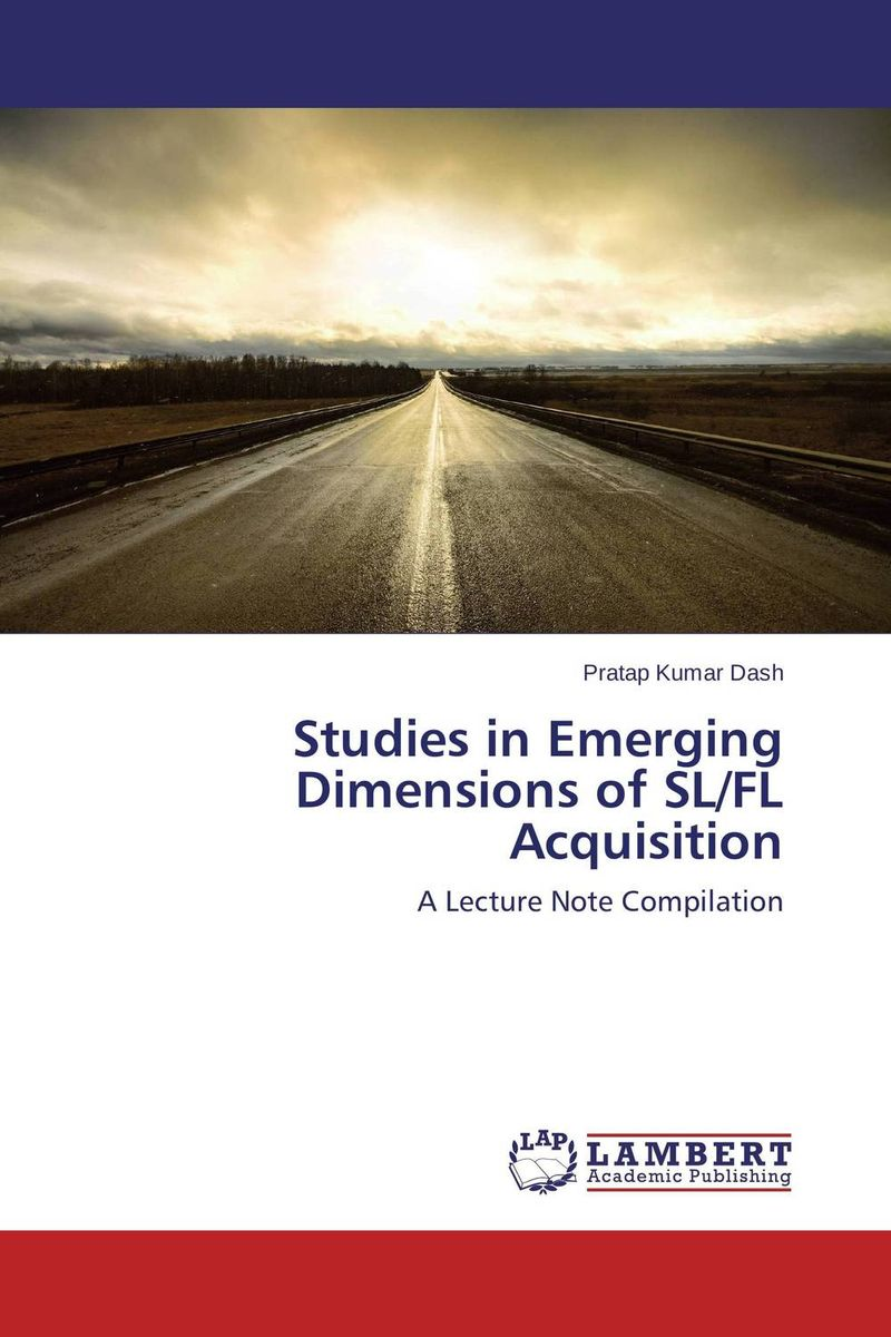 Studies in Emerging Dimensions of SL/FL Acquisition