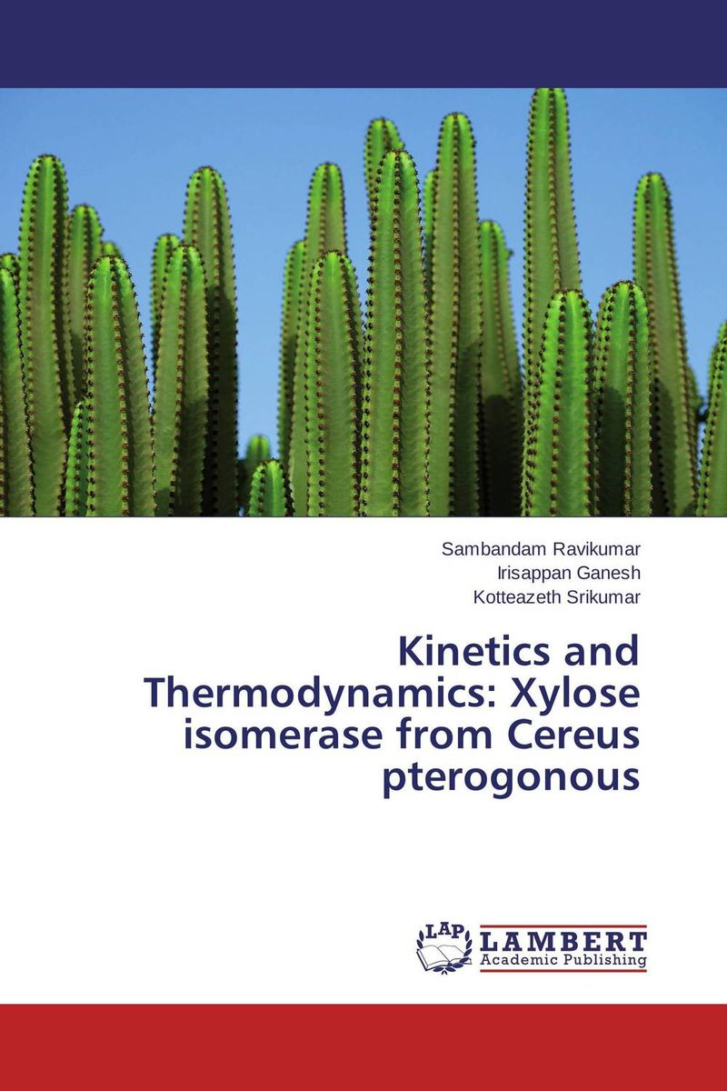 Kinetics and Thermodynamics: Xylose isomerase from Cereus pterogonous купить