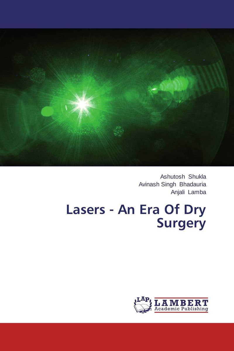 Lasers - An Era Of Dry Surgery uj moore principles of oral and maxillofacial surgery 6e