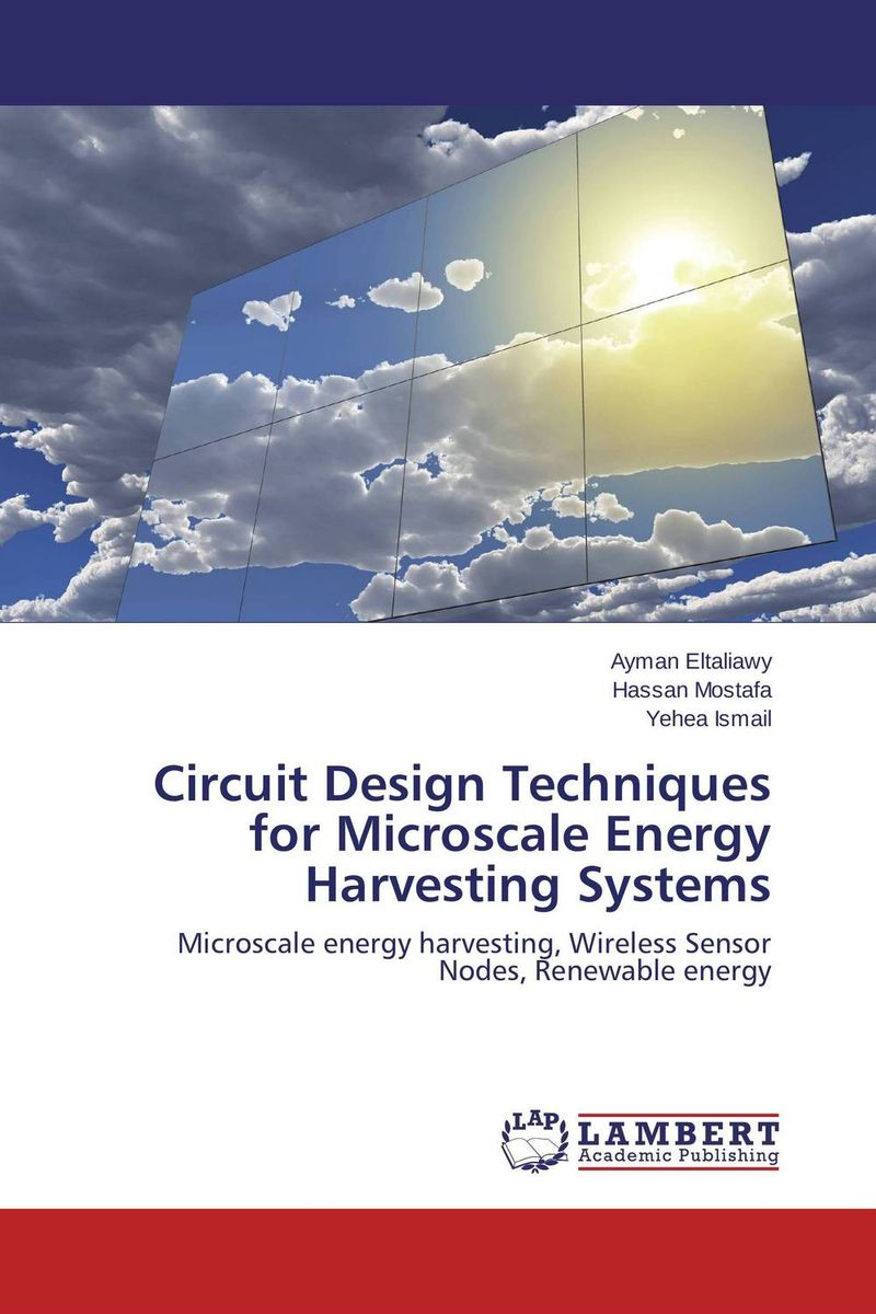 Circuit Design Techniques for Microscale Energy Harvesting Systems ayman eltaliawy hassan mostafa and yehea ismail circuit design techniques for microscale energy harvesting systems
