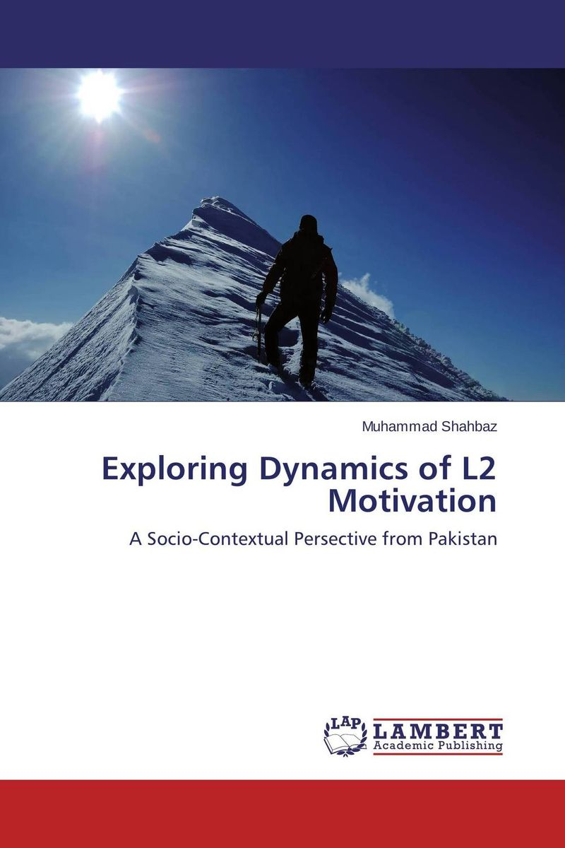 Exploring Dynamics of L2 Motivation muhammad shahbaz exploring dynamics of l2 motivation
