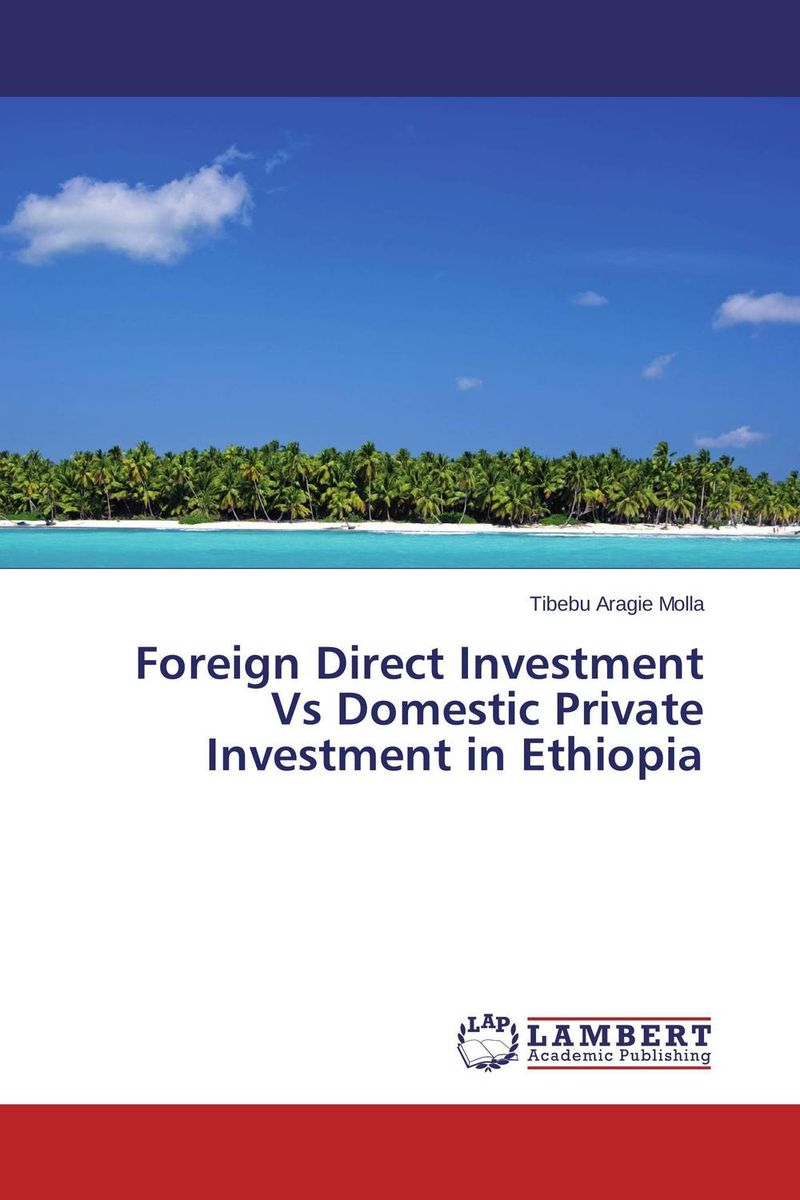 Foreign Direct Investment Vs Domestic Private Investment in Ethiopia innovations fixed investments and economic growth the eu context