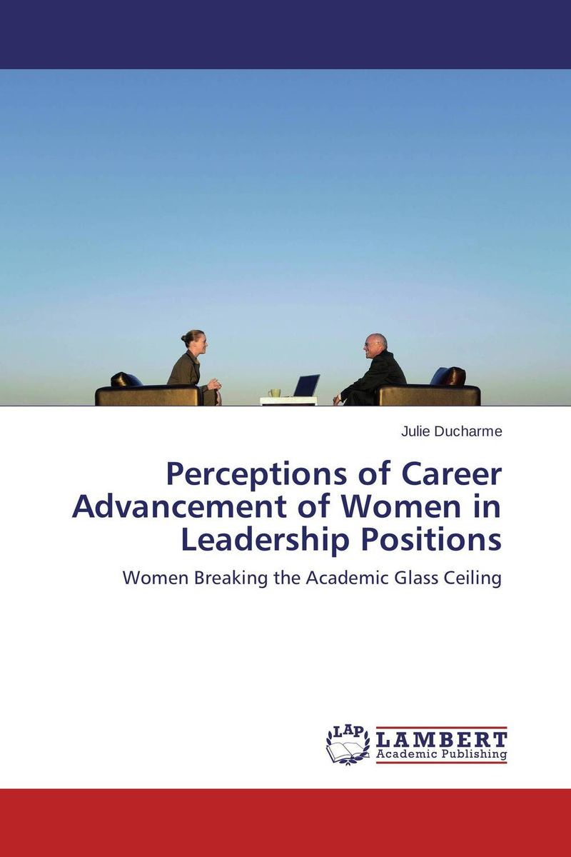 Perceptions of Career Advancement of Women in Leadership Positions leadership enhancing the lessons of experience