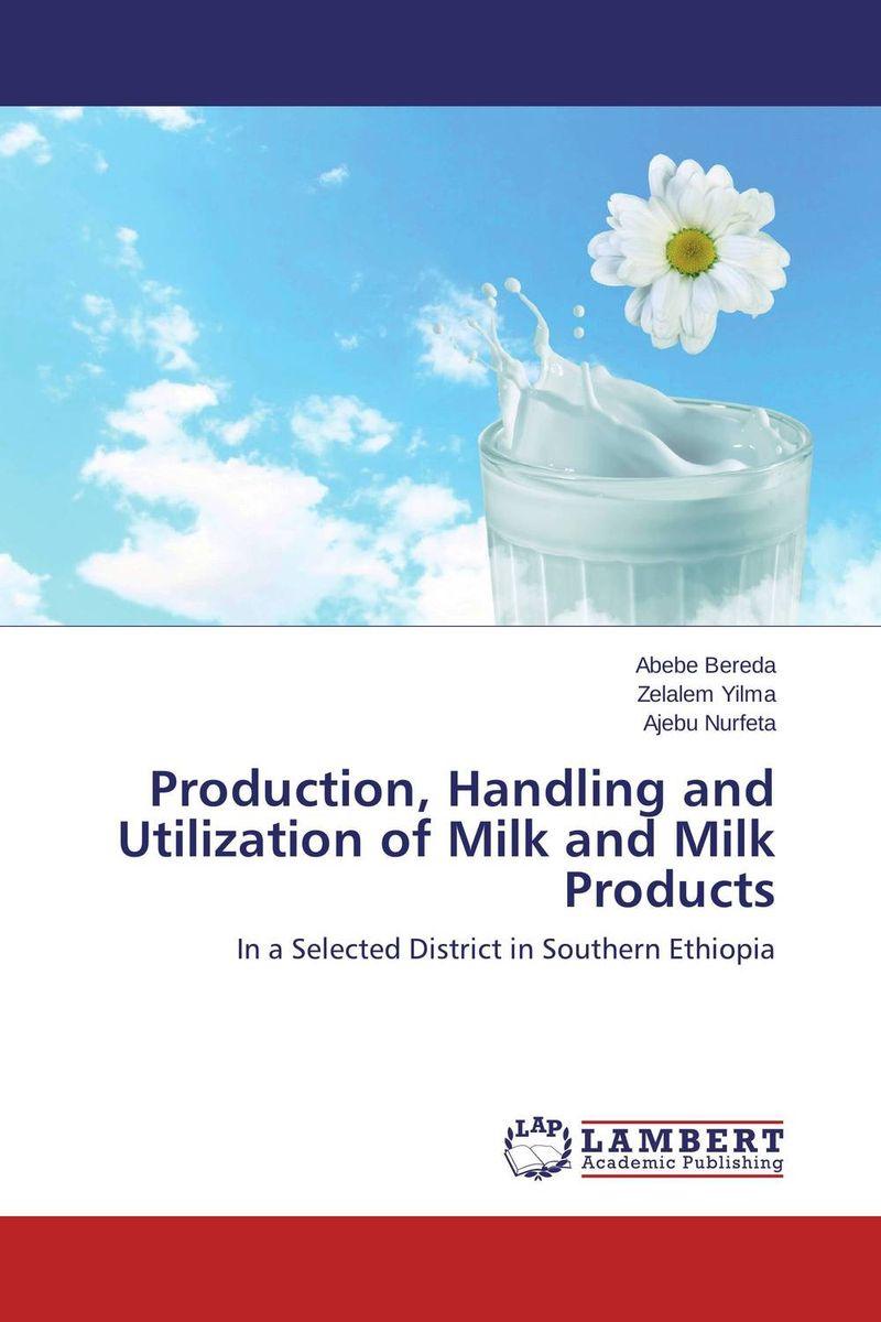 купить Production, Handling and Utilization of Milk and Milk Products недорого