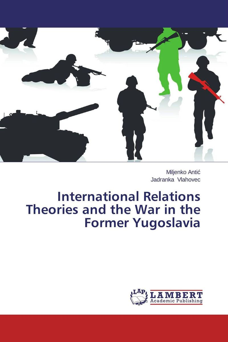 International Relations Theories and the War in the Former Yugoslavia confessions of a former bully