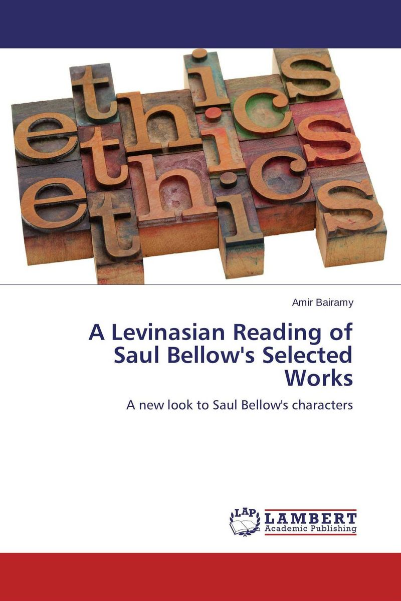 A Levinasian Reading of Saul Bellow's Selected Works selected novels of george eliot
