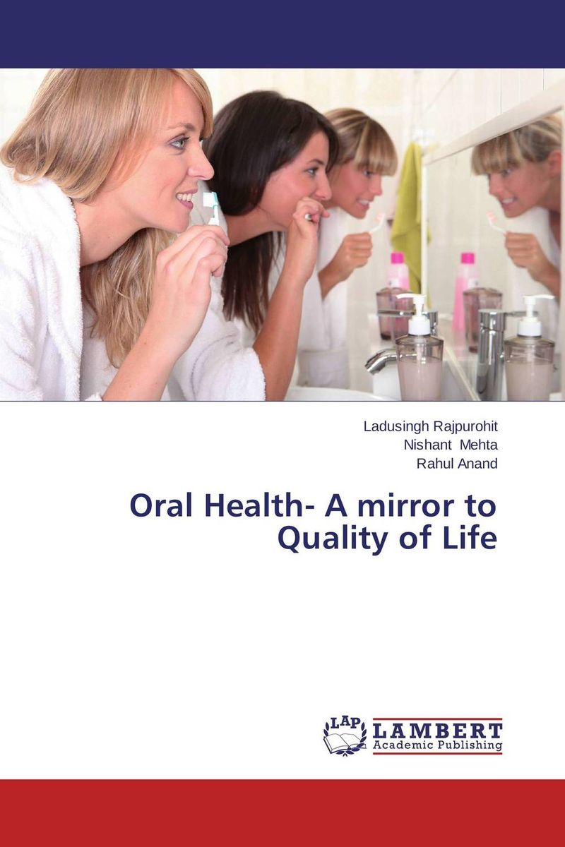 Oral Health- A mirror to Quality of Life ladusingh rajpurohit nishant mehta and rahul anand oral health a mirror to quality of life