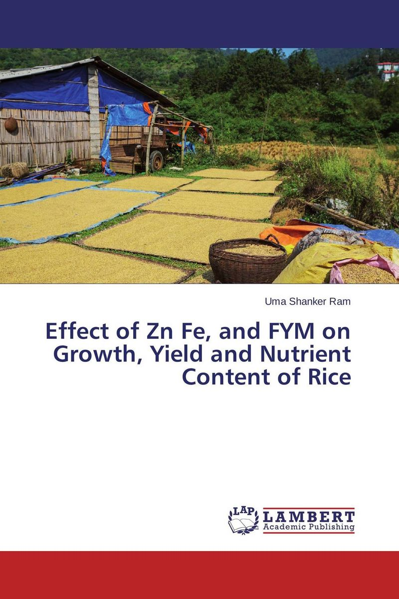 Effect of Zn Fe, and FYM on Growth, Yield and Nutrient Content of Rice effect of zn fe and fym on growth yield and nutrient content of rice